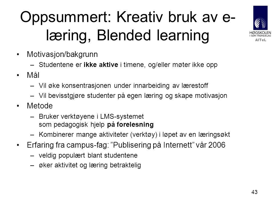 AITeL 43 Oppsummert: Kreativ bruk av e- læring, Blended learning Motivasjon/bakgrunn –Studentene er ikke aktive i timene, og/eller møter ikke opp Mål