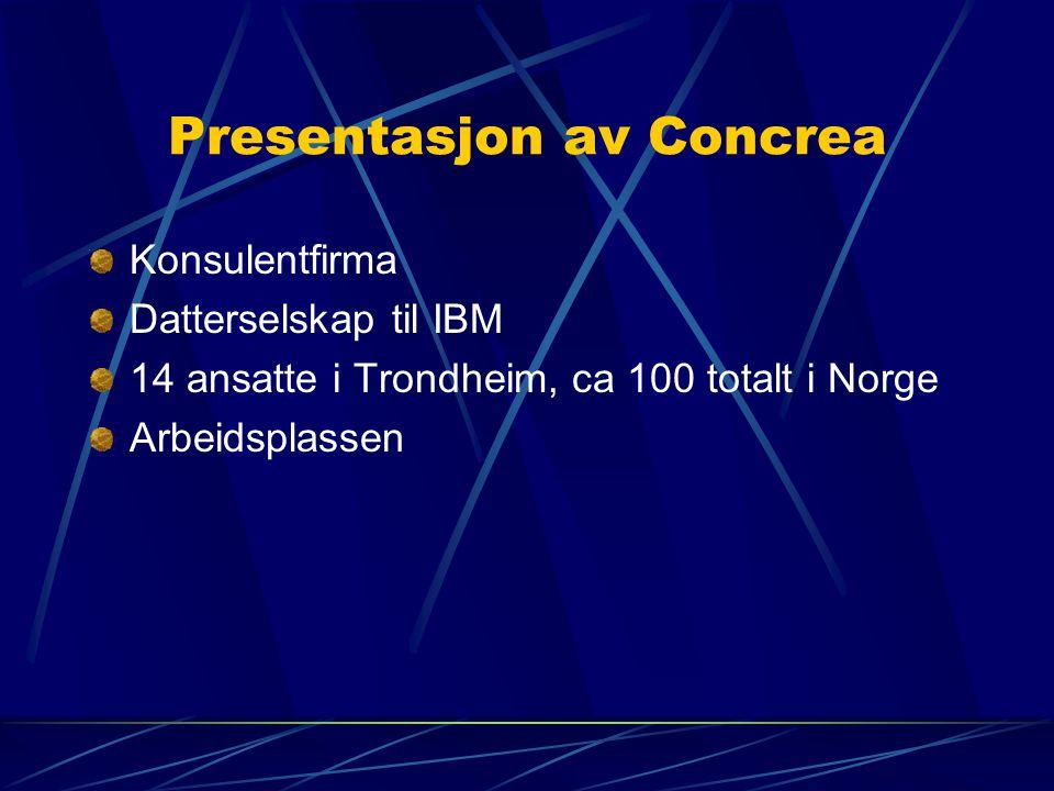 Presentasjon av Concrea Konsulentfirma Datterselskap til IBM 14 ansatte i Trondheim, ca 100 totalt i Norge Arbeidsplassen