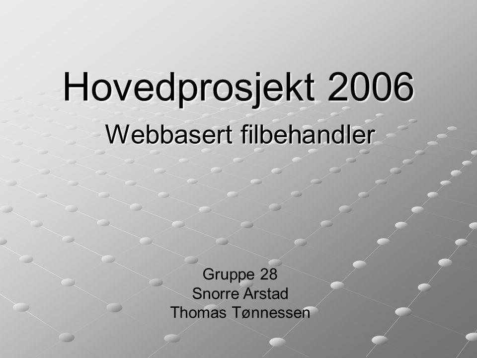 Hovedprosjekt 2006 Webbasert filbehandler Gruppe 28 Snorre Arstad Thomas Tønnessen
