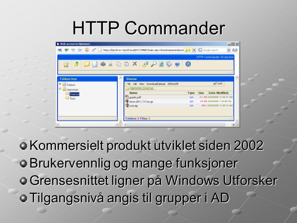 HTTP Commander Kommersielt produkt utviklet siden 2002 Brukervennlig og mange funksjoner Grensesnittet ligner på Windows Utforsker Tilgangsnivå angis til grupper i AD