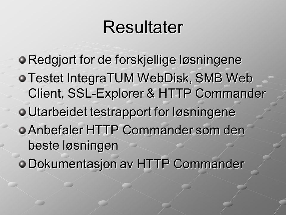 Resultater Redgjort for de forskjellige løsningene Testet IntegraTUM WebDisk, SMB Web Client, SSL-Explorer & HTTP Commander Utarbeidet testrapport for løsningene Anbefaler HTTP Commander som den beste løsningen Dokumentasjon av HTTP Commander