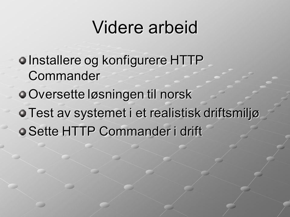 Videre arbeid Installere og konfigurere HTTP Commander Oversette løsningen til norsk Test av systemet i et realistisk driftsmiljø Sette HTTP Commander i drift