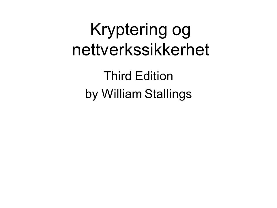 Kryptering og nettverkssikkerhet Third Edition by William Stallings