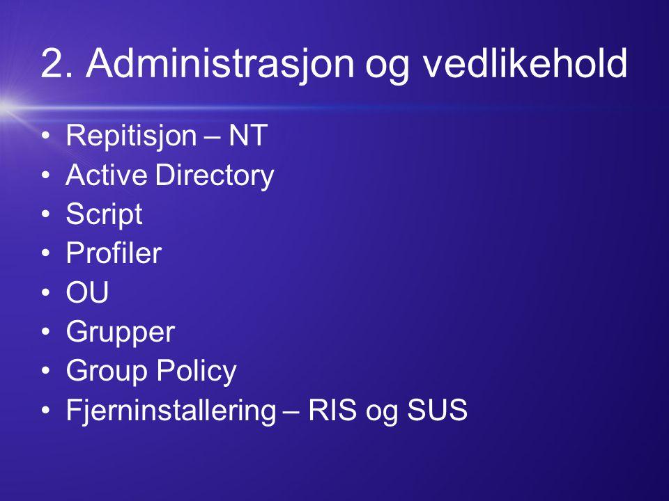 2. Administrasjon og vedlikehold Repitisjon – NT Active Directory Script Profiler OU Grupper Group Policy Fjerninstallering – RIS og SUS