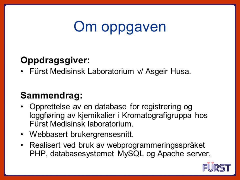 Om oppgaven Oppdragsgiver: Fürst Medisinsk Laboratorium v/ Asgeir Husa. Sammendrag: Opprettelse av en database for registrering og loggføring av kjemi