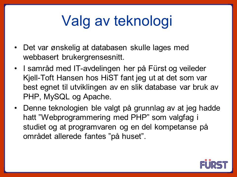 Valg av teknologi Det var ønskelig at databasen skulle lages med webbasert brukergrensesnitt. I samråd med IT-avdelingen her på Fürst og veileder Kjel