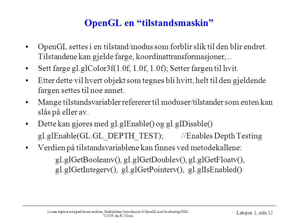 """Lineær algebra med grafiske anvendelser. Grafikkdelen: Introduksjon til OpenGL med Javabinding JOGL V2009 Jan H. Nilsen Leksjon 1, side 12 OpenGL en """""""