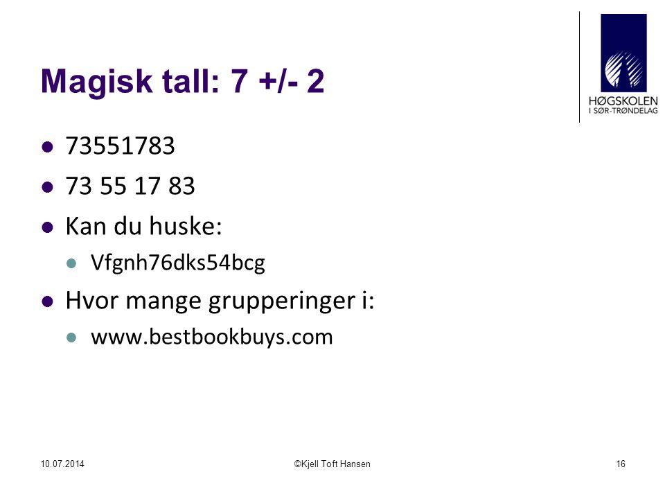 Magisk tall: 7 +/- 2 73551783 Kan du huske: Vfgnh76dks54bcg Hvor mange grupperinger i: www.bestbookbuys.com 10.07.2014©Kjell Toft Hansen16