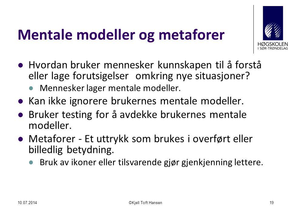Mentale modeller og metaforer 10.07.2014©Kjell Toft Hansen19 Hvordan bruker mennesker kunnskapen til å forstå eller lage forutsigelser omkring nye sit