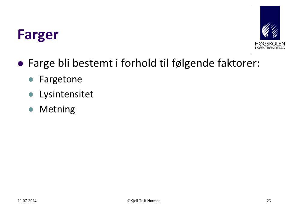 Farger Farge bli bestemt i forhold til følgende faktorer: Fargetone Lysintensitet Metning 10.07.2014©Kjell Toft Hansen23