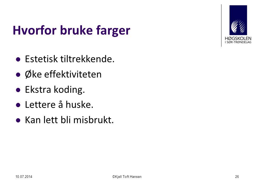 Hvorfor bruke farger 10.07.2014©Kjell Toft Hansen26 Estetisk tiltrekkende. Øke effektiviteten Ekstra koding. Lettere å huske. Kan lett bli misbrukt.