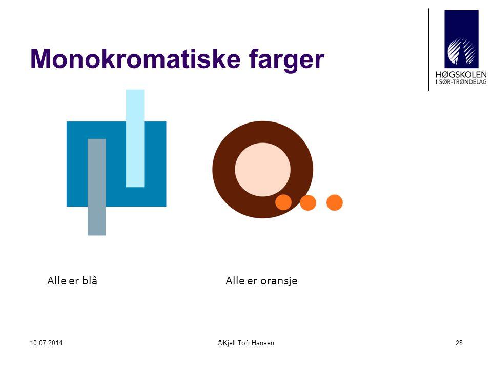 Monokromatiske farger 10.07.2014©Kjell Toft Hansen28 Alle er blåAlle er oransje