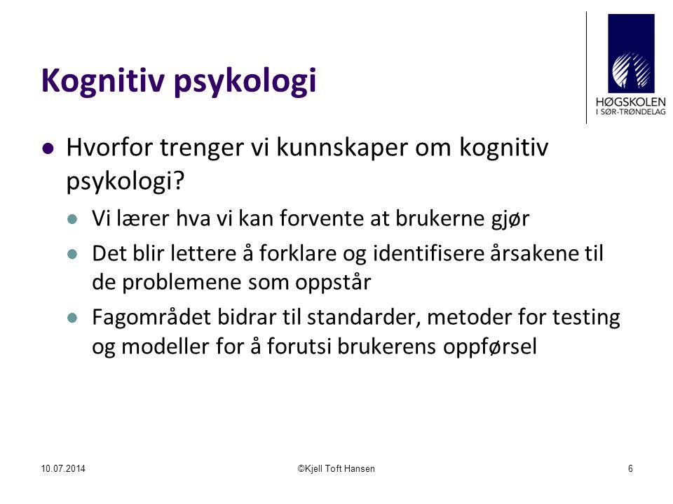 Kognitiv psykologi Hvorfor trenger vi kunnskaper om kognitiv psykologi? Vi lærer hva vi kan forvente at brukerne gjør Det blir lettere å forklare og i