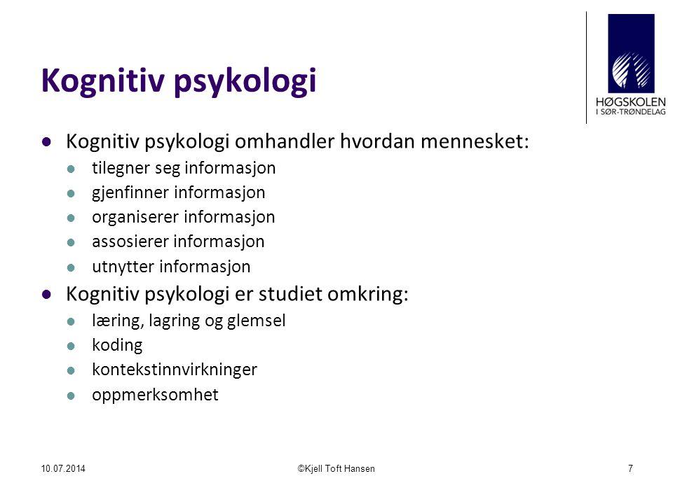 Kognitiv psykologi Kognitiv psykologi omhandler hvordan mennesket: tilegner seg informasjon gjenfinner informasjon organiserer informasjon assosierer