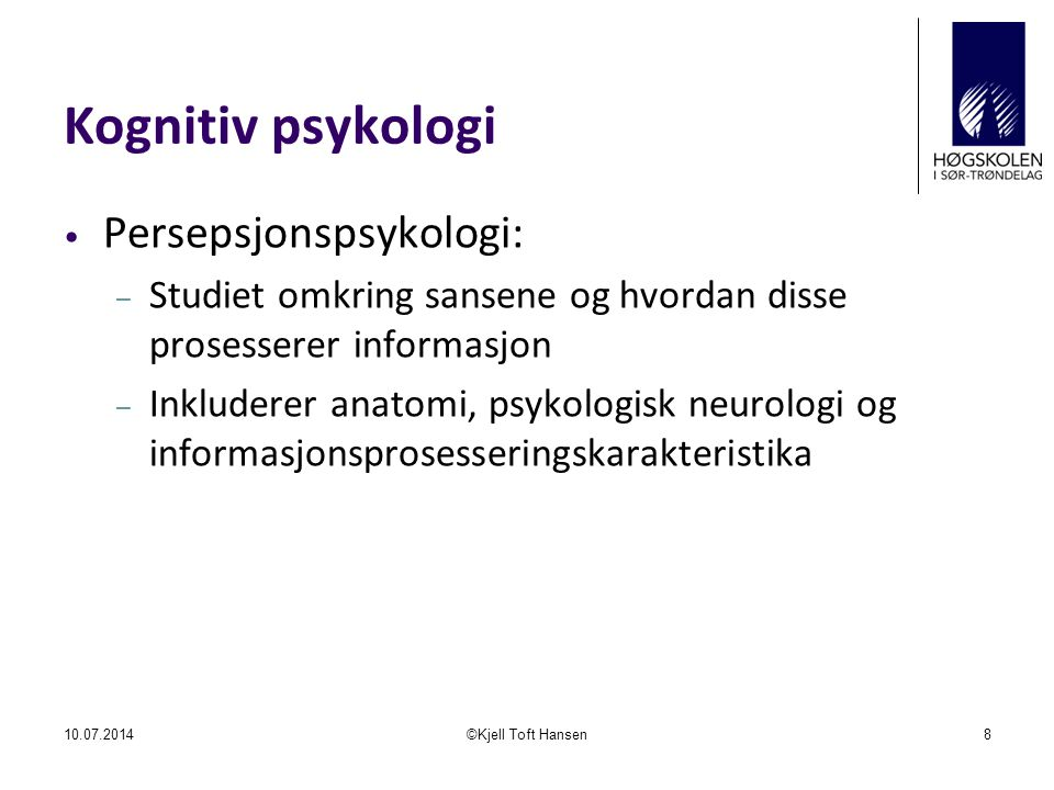 Kognitiv psykologi Persepsjonspsykologi: – Studiet omkring sansene og hvordan disse prosesserer informasjon – Inkluderer anatomi, psykologisk neurolog