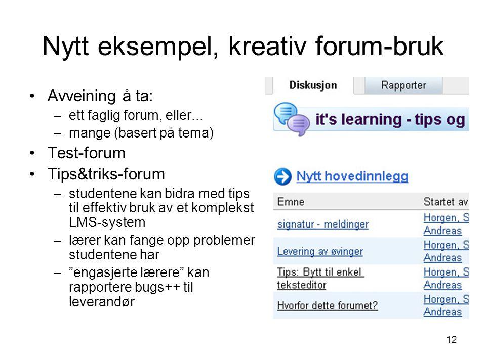 12 Nytt eksempel, kreativ forum-bruk Avveining å ta: –ett faglig forum, eller...