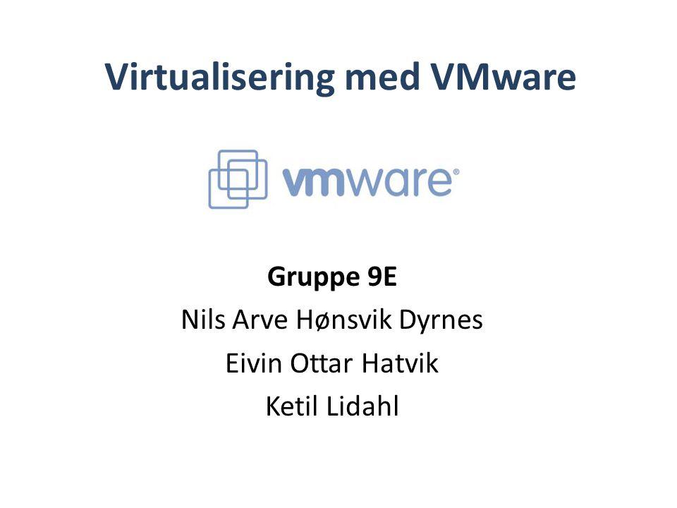 Virtualisering med VMware Gruppe 9E Nils Arve Hønsvik Dyrnes Eivin Ottar Hatvik Ketil Lidahl