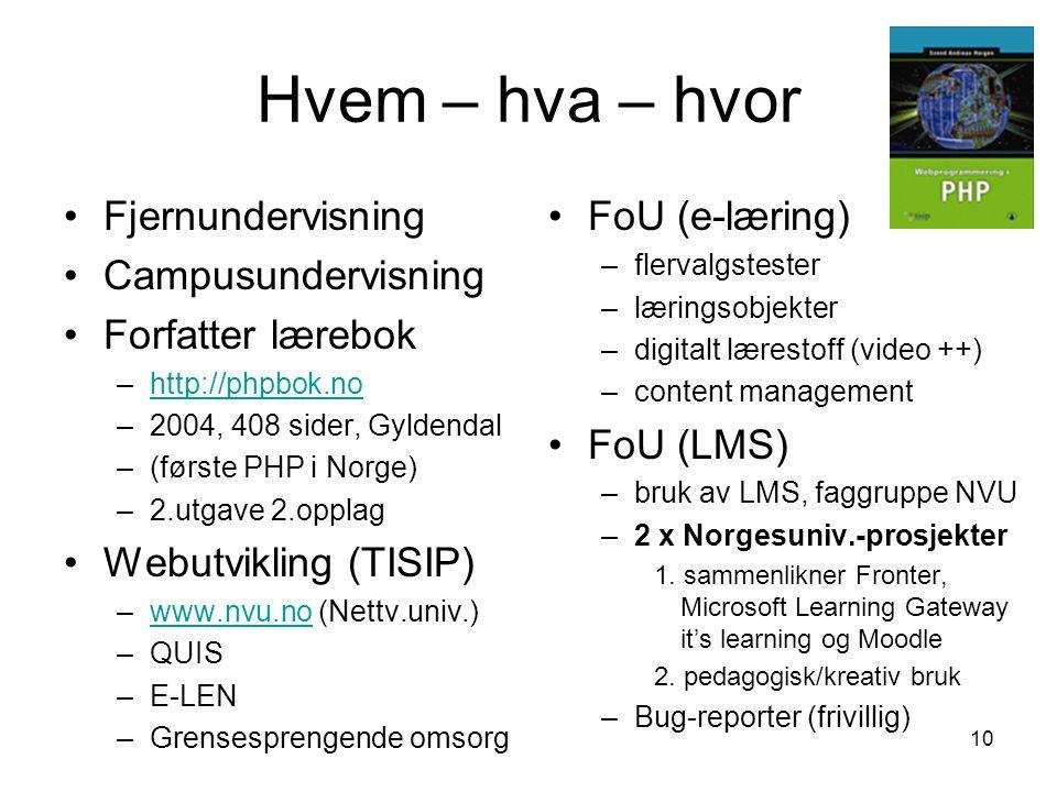 10 Hvem – hva – hvor Fjernundervisning Campusundervisning Forfatter lærebok –http://phpbok.nohttp://phpbok.no –2004, 408 sider, Gyldendal –(første PHP