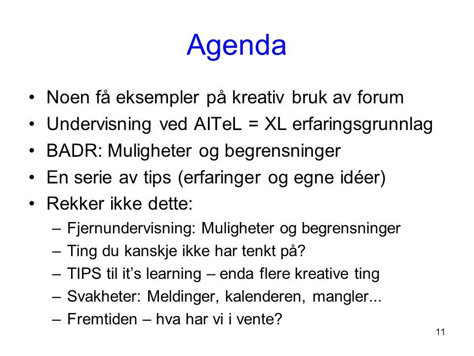 11 Agenda Noen få eksempler på kreativ bruk av forum Undervisning ved AITeL = XL erfaringsgrunnlag BADR: Muligheter og begrensninger En serie av tips