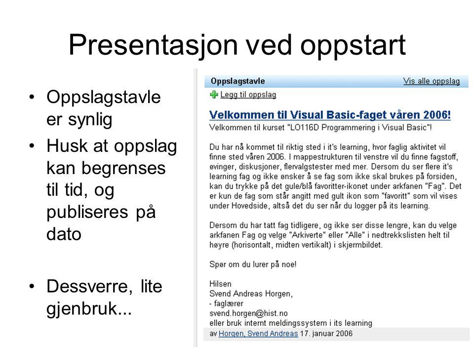 13 Oppslagstavle er synlig Husk at oppslag kan begrenses til tid, og publiseres på dato Presentasjon ved oppstart Dessverre, lite gjenbruk...