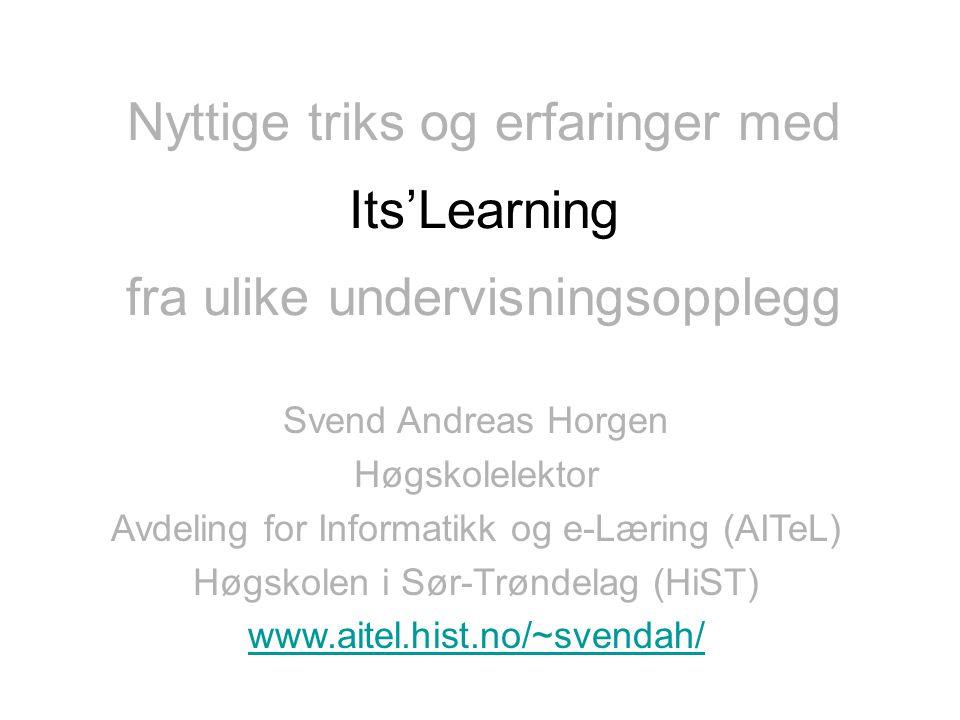 fra ulike undervisningsopplegg Its'Learning Svend Andreas Horgen Høgskolelektor Avdeling for Informatikk og e-Læring (AITeL) Høgskolen i Sør-Trøndelag