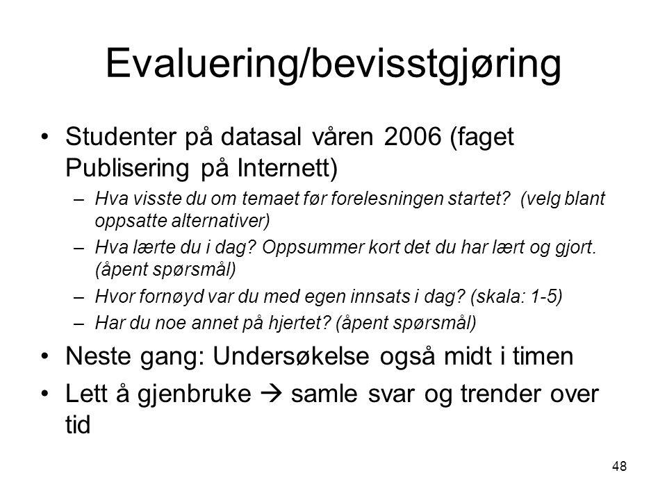 48 Evaluering/bevisstgjøring Studenter på datasal våren 2006 (faget Publisering på Internett) –Hva visste du om temaet før forelesningen startet? (vel
