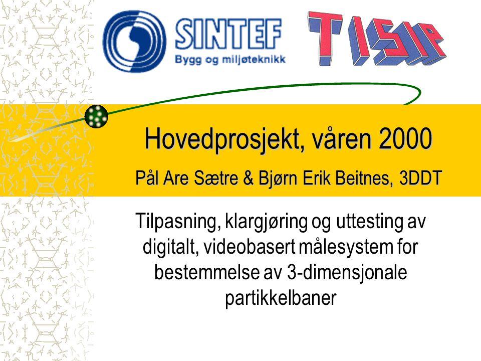 Hovedprosjekt, våren 2000 Pål Are Sætre & Bjørn Erik Beitnes, 3DDT Tilpasning, klargjøring og uttesting av digitalt, videobasert målesystem for bestemmelse av 3-dimensjonale partikkelbaner