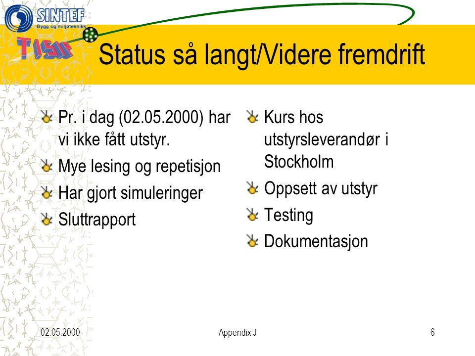 02.05.2000Appendix J6 Status så langt/Videre fremdrift Pr.