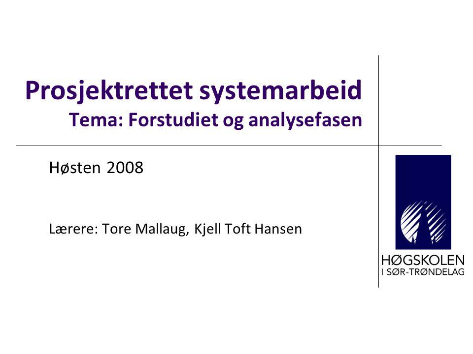 Prosjektrettet systemarbeid Tema: Forstudiet og analysefasen Høsten 2008 Lærere: Tore Mallaug, Kjell Toft Hansen