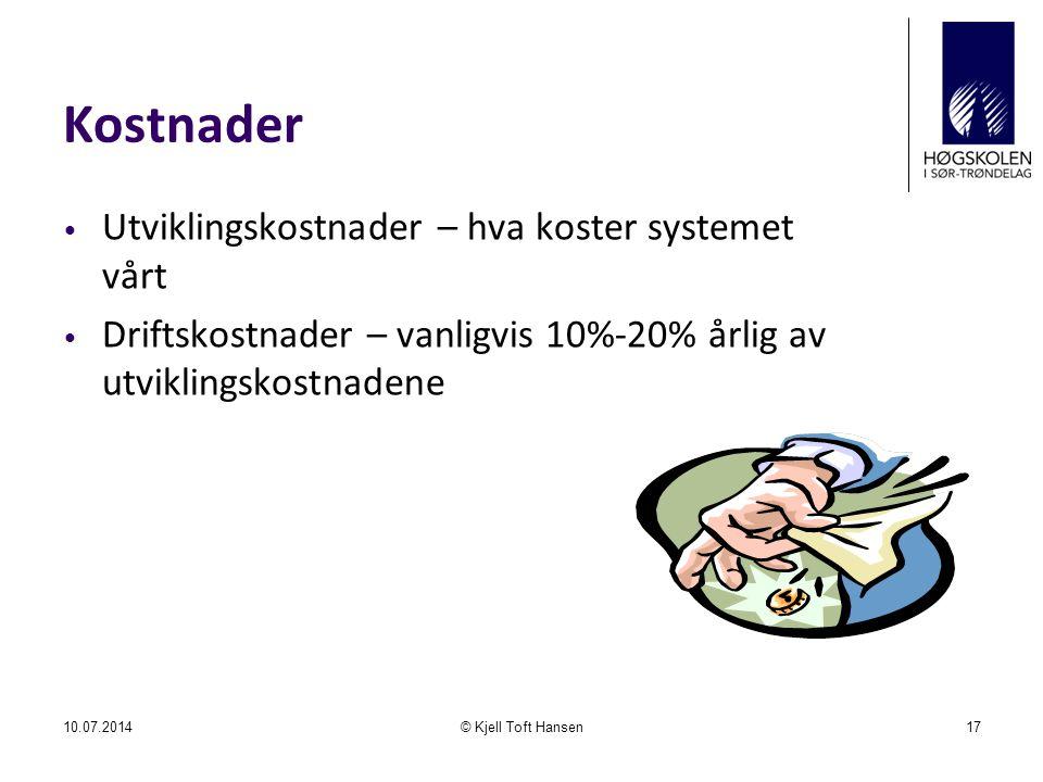 Kostnader Utviklingskostnader – hva koster systemet vårt Driftskostnader – vanligvis 10%-20% årlig av utviklingskostnadene 10.07.2014© Kjell Toft Hansen17