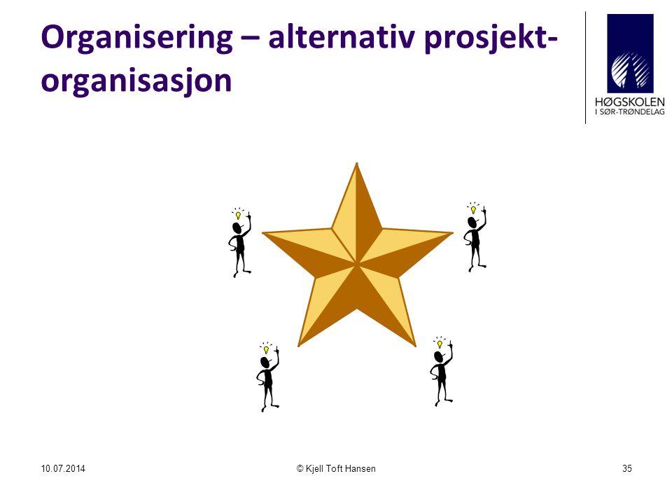 Organisering – alternativ prosjekt- organisasjon 10.07.2014© Kjell Toft Hansen35