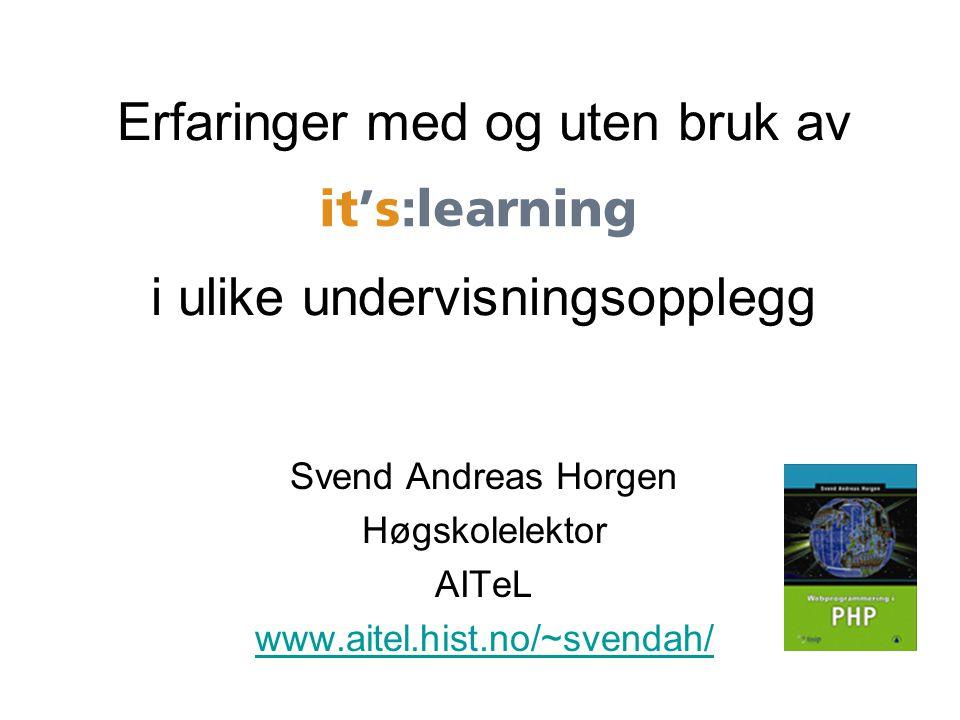 Erfaringer med og uten bruk av Svend Andreas Horgen Høgskolelektor AITeL www.aitel.hist.no/~svendah/ i ulike undervisningsopplegg