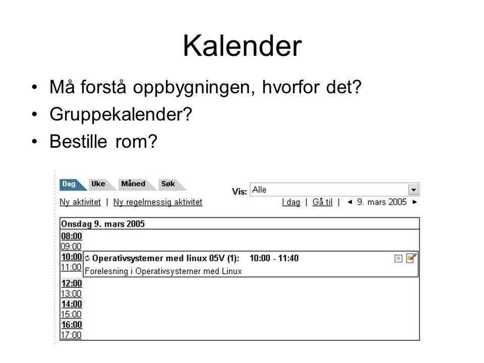 Kalender Må forstå oppbygningen, hvorfor det? Gruppekalender? Bestille rom?