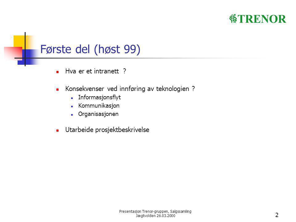 Presentasjon Trenor-gruppen, Salgssamling Jægtvolden 26.03.2000 2 Første del (høst 99) Hva er et intranett ? Konsekvenser ved innføring av teknologien