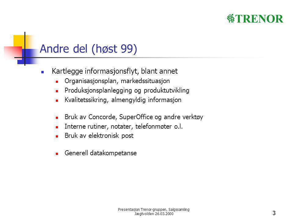 Presentasjon Trenor-gruppen, Salgssamling Jægtvolden 26.03.2000 3 Andre del (høst 99) Kartlegge informasjonsflyt, blant annet Organisasjonsplan, marke