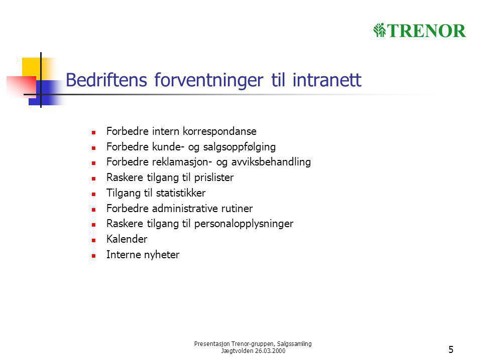 Presentasjon Trenor-gruppen, Salgssamling Jægtvolden 26.03.2000 5 Bedriftens forventninger til intranett Forbedre intern korrespondanse Forbedre kunde