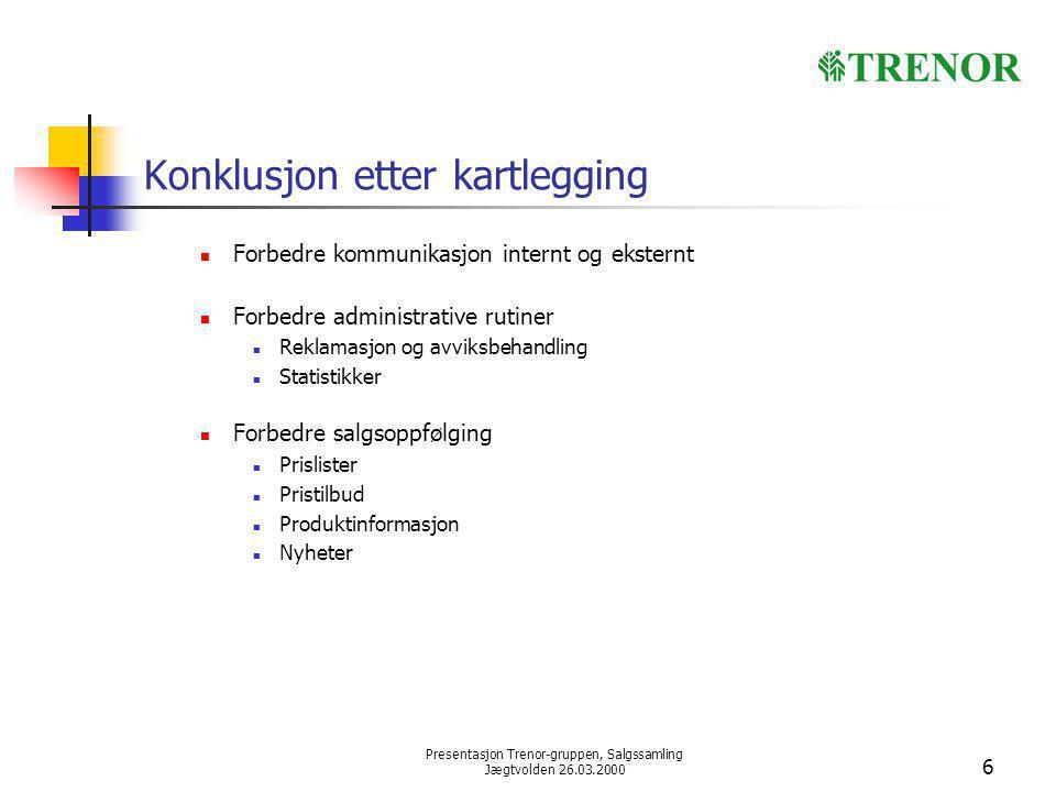 Presentasjon Trenor-gruppen, Salgssamling Jægtvolden 26.03.2000 6 Konklusjon etter kartlegging Forbedre kommunikasjon internt og eksternt Forbedre adm