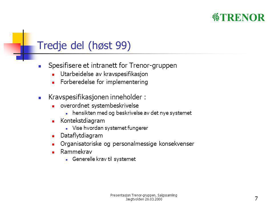 Presentasjon Trenor-gruppen, Salgssamling Jægtvolden 26.03.2000 7 Tredje del (høst 99) Spesifisere et intranett for Trenor-gruppen Utarbeidelse av kra