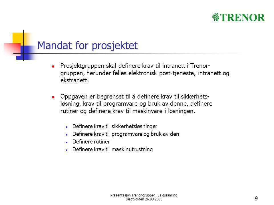 Presentasjon Trenor-gruppen, Salgssamling Jægtvolden 26.03.2000 9 Mandat for prosjektet Prosjektgruppen skal definere krav til intranett i Trenor- gruppen, herunder felles elektronisk post-tjeneste, intranett og ekstranett.