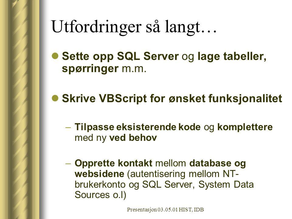 Presentasjon 03.05.01 HIST, IDB Utfordringer så langt… Sette opp SQL Server og lage tabeller, spørringer m.m.