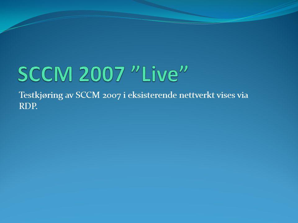 Testkjøring av SCCM 2007 i eksisterende nettverkt vises via RDP.