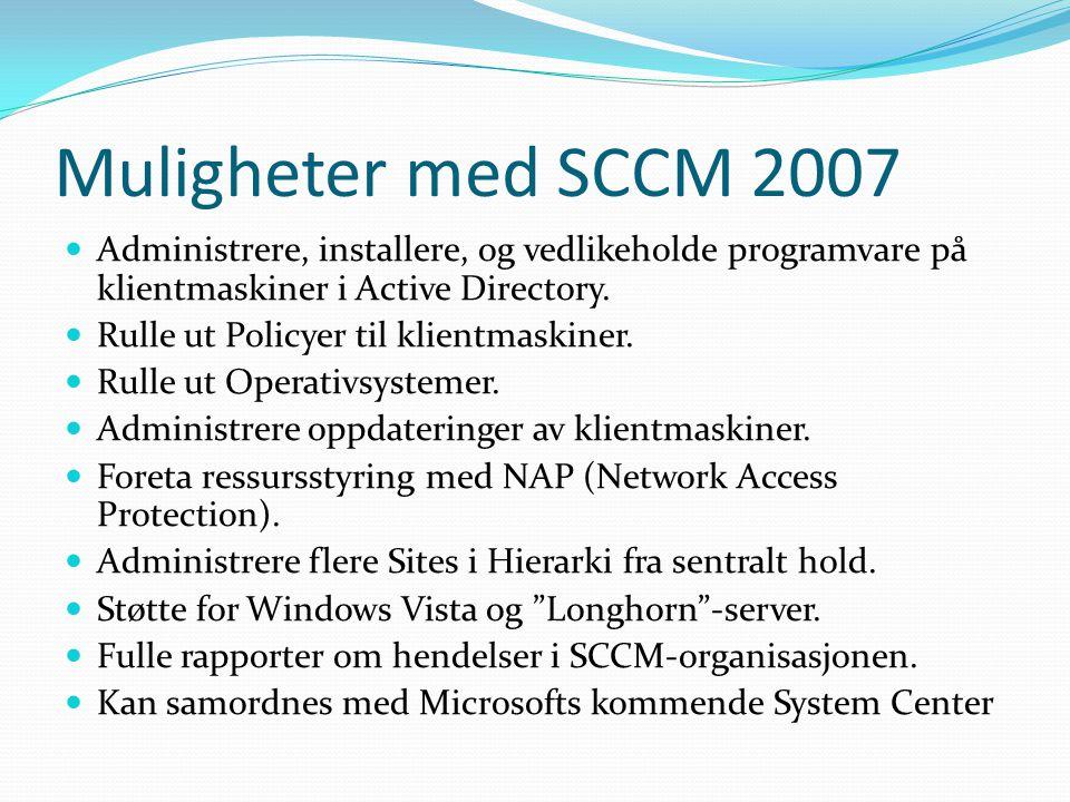 Muligheter med SCCM 2007 Administrere, installere, og vedlikeholde programvare på klientmaskiner i Active Directory. Rulle ut Policyer til klientmaski