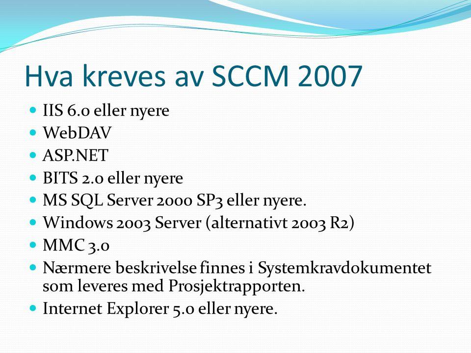 Hva kreves av SCCM 2007 IIS 6.0 eller nyere WebDAV ASP.NET BITS 2.0 eller nyere MS SQL Server 2000 SP3 eller nyere. Windows 2003 Server (alternativt 2
