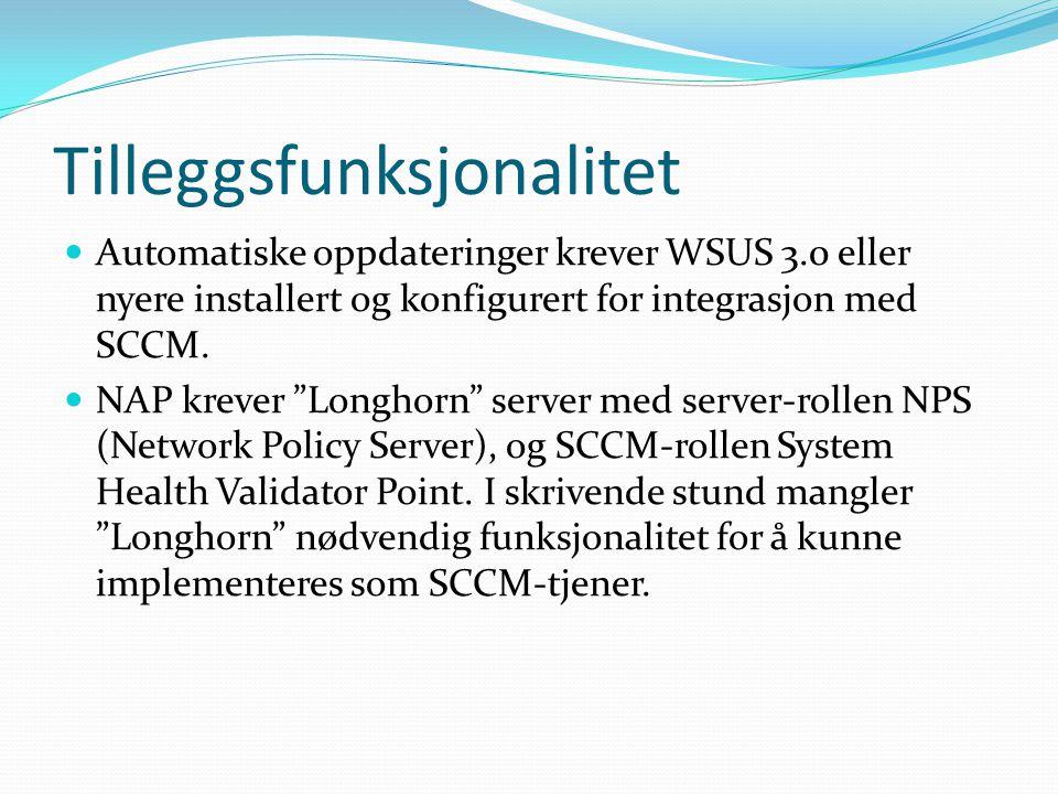 """Tilleggsfunksjonalitet Automatiske oppdateringer krever WSUS 3.0 eller nyere installert og konfigurert for integrasjon med SCCM. NAP krever """"Longhorn"""""""