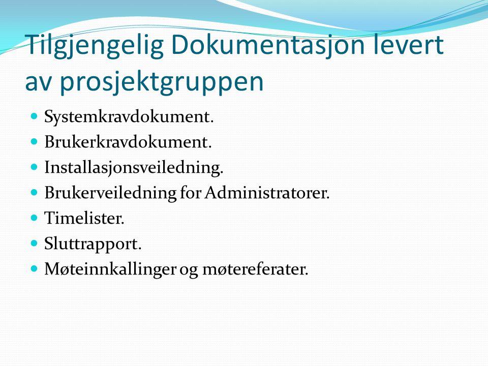 Tilgjengelig Dokumentasjon levert av prosjektgruppen Systemkravdokument. Brukerkravdokument. Installasjonsveiledning. Brukerveiledning for Administrat
