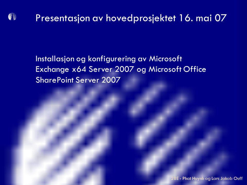 Installasjon og konfigurering av Microsoft Exchange x64 Server 2007 og Microsoft Office SharePoint Server 2007 Presentasjon av hovedprosjektet 16. mai