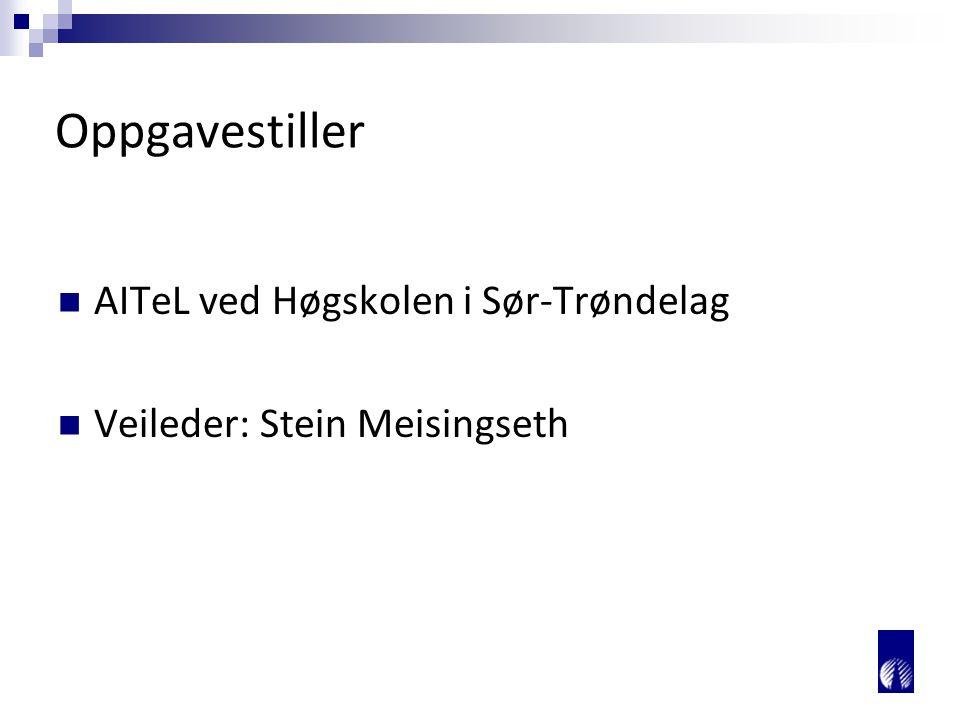 Oppgavestiller AITeL ved Høgskolen i Sør-Trøndelag Veileder: Stein Meisingseth