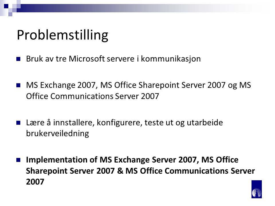 Problemstilling Bruk av tre Microsoft servere i kommunikasjon MS Exchange 2007, MS Office Sharepoint Server 2007 og MS Office Communications Server 20