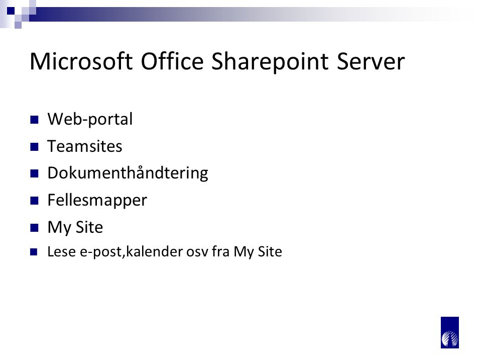 Microsoft Office Sharepoint Server Web-portal Teamsites Dokumenthåndtering Fellesmapper My Site Lese e-post,kalender osv fra My Site
