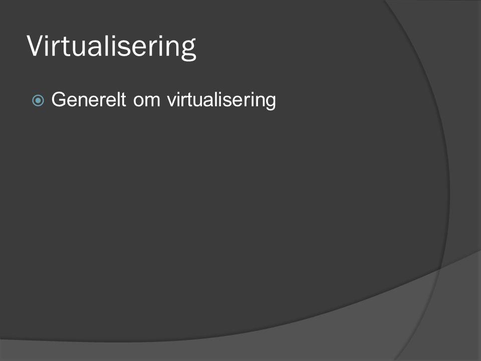Virtualisering  Generelt om virtualisering